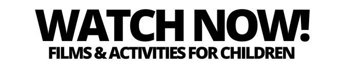 watch now films & activites for children